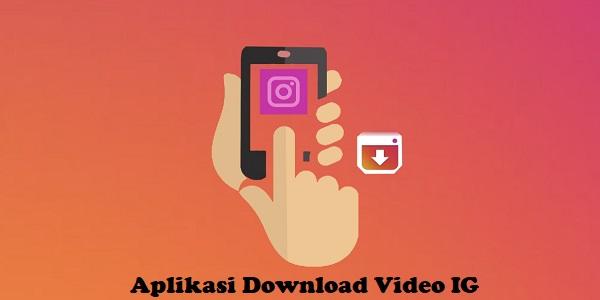 Inilah Deretan Aplikasi Download Video Di (IG) Instagram Untuk Android 2019