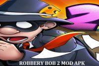 Download Robbery Bob 2 Mod Apk 2019