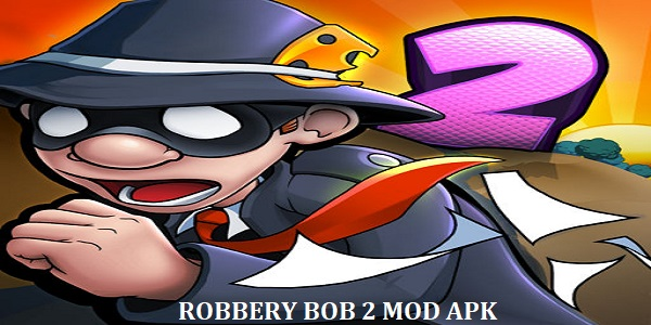 Download Robbery Bob 2 Mod Apk 2019