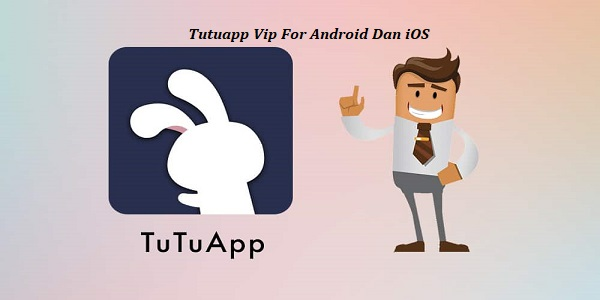 Tutuapp Vip For Android Dan iOS