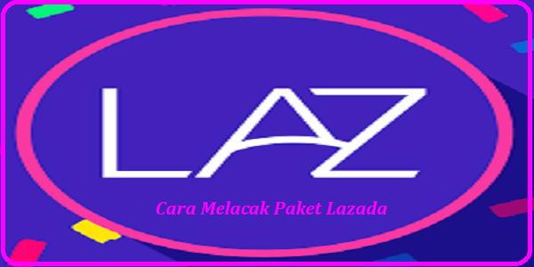 Cara Melacak Pengiriman Paket Lazada