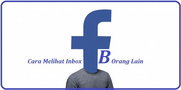 Cara Melihat Inbox FB Orang Lain
