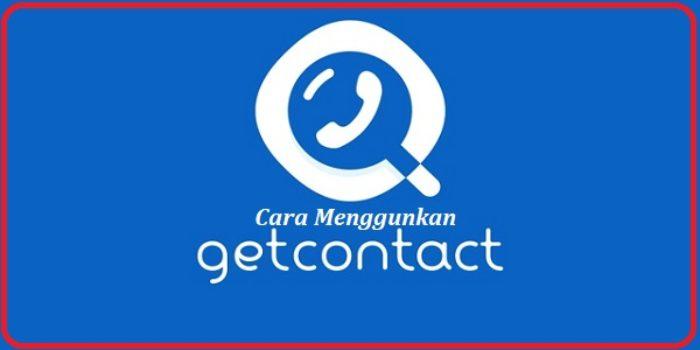 Cara Menggunakan Aplikasi Get Contact