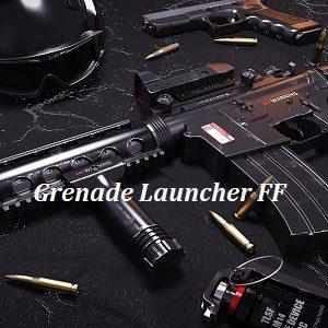 Grenade Launcher FF Artinya