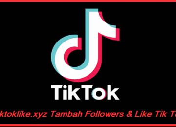Tiktoklike.xyz Tambah Followers & Like Tik Tok