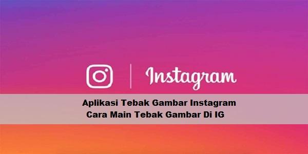 Aplikasi Tebak Gambar Instagram (IG) + Cara Main